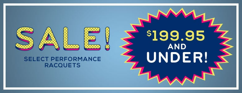 Performance Racquet Sale!
