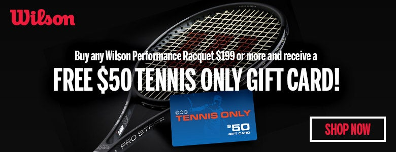 $50 Gift Card with Wilson racquet purchase over $199